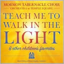 Teach Me to Walk in the Light & Other Children's Favorites by Mormon Tabernacle Choir: CD Cover
