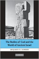 The Bodies of God and the World of Ancient Israel by Benjamin D. Sommer: NOOK Book Cover