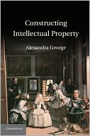 Constructing Intellectual Property by Alexandra George: NOOK Book Cover