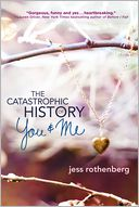 The Catastrophic History of You And Me by Jess Rothenberg: Book Cover