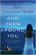And Then I Found You by Patti Callahan Henry: Book Cover