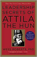 Leadership Secrets of Attila the Hun by Wess Roberts: Book Cover