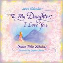 To My Daughter, I Love You Calendar by Susan Polis Schutz: Calendar Cover