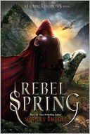 Rebel Spring (Falling Kingdoms Series #2) by Morgan Rhodes: Book Cover