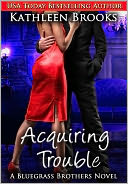 Acquiring Trouble by Kathleen Brooks: NOOK Book Cover