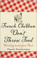 French Children Don't Throw Food by Pamela Druckerman: Book Cover