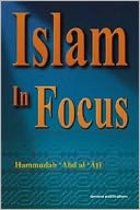 Islam in Focus by Hammudah Abdal-Ati: Book Cover