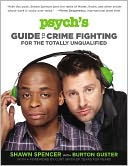Psych's Guide to Crime Fighting for the Totally Unqualified by Shawn Spencer: Book Cover