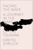 Facing the Wave by Gretel Ehrlich: Book Cover