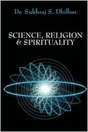 Science, Religion & Spirituality by Dr. Sukhraj S. Dhillon: Book Cover