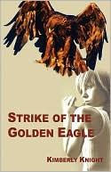 Strike Of The Golden Eagle by Kimberly Knight: Book Cover