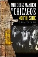 Murder and Mayhem on Chicago's South Side by Troy Taylor: NOOK Book Cover