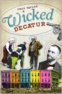 Wicked Decatur by Troy Taylor: NOOK Book Cover