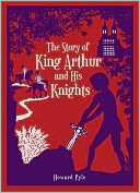 The Story of King Arthur and His Knights (Barnes &amp; Noble Leatherbound Classics) by Howard Pyle: Book Cover