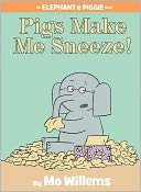 Pigs Make Me Sneeze! (Elephant and Piggie Series) by Mo Willems: Book Cover