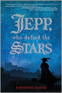 Jepp, Who Defied the Stars by Katherine Marsh: Book Cover