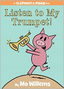 Listen to My Trumpet! (Elephant and Piggie Series) by Mo Willems: Book Cover