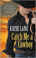 Catch Me a Cowboy (Deep in the Heart of Texas Series #3) by Katie Lane: NOOK Book Cover