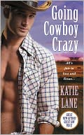Going Cowboy Crazy (Deep in the Heart of Texas Series #1) by Katie Lane: NOOK Book Cover