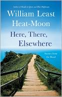 Here, There, Elsewhere by William Least Heat-Moon: NOOK Book Cover