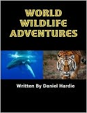 World Wildlife Adventures by Daniel Hardie: NOOK Book Cover