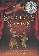 Splendors and Glooms by Laura Amy Schlitz: Book Cover