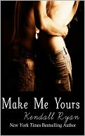 Make Me Yours by Kendall Ryan: NOOK Book Cover