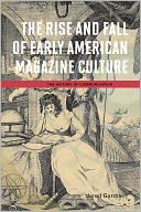 The Rise and Fall of Early American Magazine Culture by Jared Gardner: NOOK Book Cover