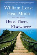 Here, There, Elsewhere by William Least Heat-Moon: Book Cover