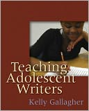 Teaching Adolescent Writers by Kelly Gallagher: Book Cover