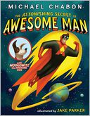 The Astonishing Secret of Awesome Man by Michael Chabon: Book Cover