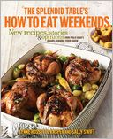 The Splendid Table's How to Eat Weekends by Lynne Rossetto Kasper: Book Cover