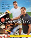 The Deen Bros. Get Fired Up by Jamie Deen: Book Cover