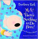 Ma! There's Nothing to Do Here! by Barbara Park: Book Cover
