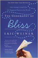 The Geography of Bliss by Eric Weiner: Book Cover
