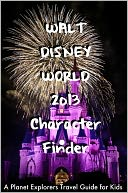 Walt Disney World 2013 Character Finder by Planet Explorers: NOOK Book Cover