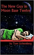 The New Guy In Moon Base Twelve by Tom Lichtenberg: NOOK Book Cover