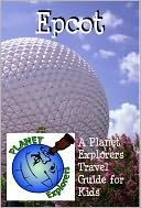 Epcot by Planet Explorers: NOOK Book Cover