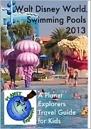 Walt Disney World Swimming Pools 2013 by Planet Explorers: NOOK Book Cover