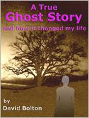 A True Ghost Story by David Bolton: NOOK Book Cover