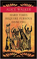 Hard Times Require Furious Dancing by Alice Walker: Book Cover