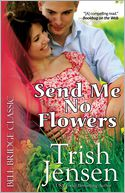Send Me No Flowers by Trish Jensen: Book Cover