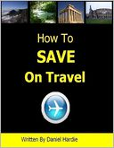 How to Save on Travel by Daniel Hardie: NOOK Book Cover