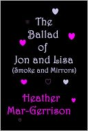 The Ballad of Jon and Lisa (Smoke and Mirrors) by Heather Mar-Gerrison: NOOK Book Cover