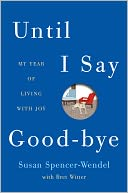 Until I Say Good-Bye by Susan Spencer-Wendel: NOOK Book Cover