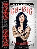 Go Big or Go Home by Kat Von D: Book Cover
