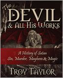 Devil and All His Works by Troy Taylor: Book Cover