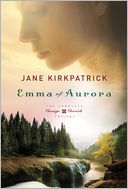 Emma of Aurora by Jane Kirkpatrick: Book Cover