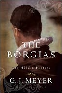 The Borgias by G. J. Meyer: Book Cover