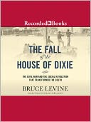 The Fall Of The House Of Dixie by Bruce Levine: Audio Book Cover